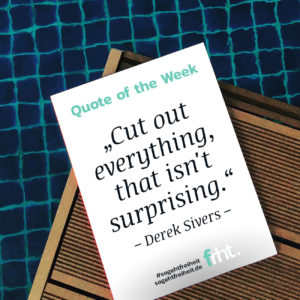 Quote of the Week |Cut out everything, that isn't surprising. –Derek Sivers |So geht Freiheit |Jan Stiewe