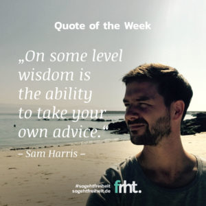 "Quote of the Week | ""On some level wisdom is the ability to take your own advice."" – Sam Harris"
