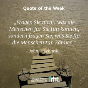 Quote of the Week |Was können Sie für Menschen tun? –John F. Kennedy |So geht Freiheit |Jan Stiewe