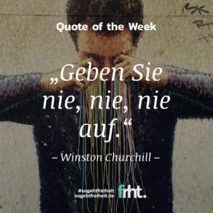 "Quote of the Week | ""Geben Sie nie, nie, nie, nie auf."" - Winston Churchill"