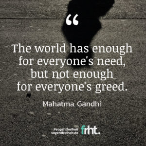 """Quote of the Week  """"The world has enough for everyone's need, but not enough for everyone's greed."""" ― Mahatma Gandhi"""